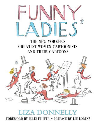 Funny Ladies: The New Yorker's Greatest Women Cartoonists And Their Cartoons by Jules Feiffer, Liza Donnelly, Lee Lorenz
