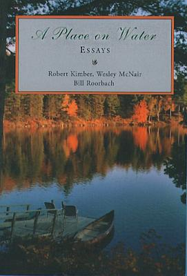 A Place on Water: Essays by Bill Roorbach, Robert Kimber, Welsey McNair