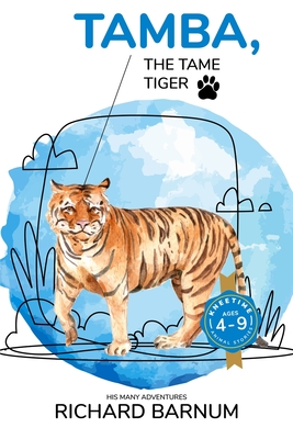 Tamba, The Tame Tiger: His Many Adventures: Kneetime Animal Stories (Volume 14) by Richard Barnum