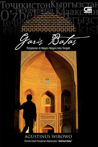 Garis Batas: Perjalanan di Negeri-Negeri Asia Tengah by Agustinus Wibowo