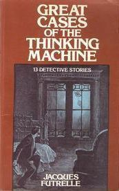 Great Cases of the Thinking Machine by E.F. Bleiler, Jacques Futrelle