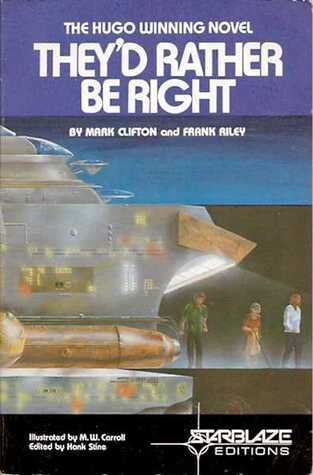 They'd Rather Be Right by Frank Riley, M.W. Carroll, Mark Clifton