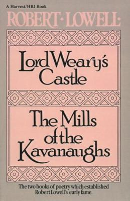Lord Weary's Castle: The Mills of the Kavanaughs by Robert Lowell