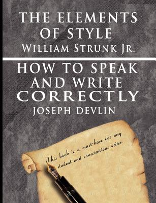 The Elements of Style by William Strunk jr. & How To Speak And Write Correctly by Joseph Devlin - Special Edition by William Strunk, Joseph Devlin