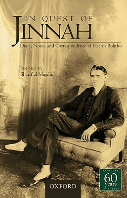 In Quest of Jinnah: Diary, Notes, and Correspondence of Hector Bolitho by Hector Bolitho, Sharif Al Mujahid