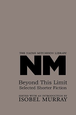 Beyond This Limit: Selected Shorter Fiction by Naomi Mitchison