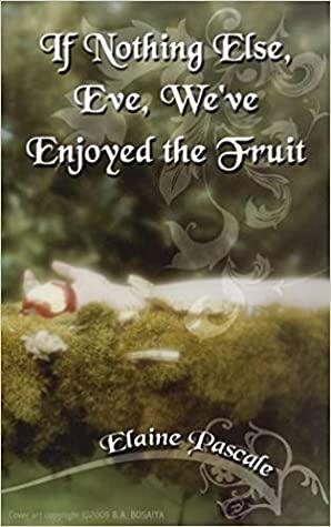 If Nothing Else, Eve, We've Enjoyed the Fruit by Elaine Pascale