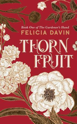 Thornfruit by Felicia Davin