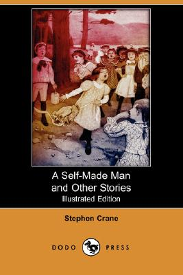 A Self-Made Man and Other Stories (Illustrated Edition) (Dodo Press) by Stephen Crane