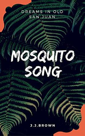 Mosquito Song: Dreams in Old San Juan by J.J. Brown