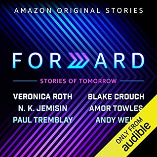 Forward: Stories of Tomorrow by Evan Rachael Wood, Janina Gavankar, Blake Crouch, N.K. Jemisin, Veronica Roth, Paul Tremblay, Amor Towles, Jason Isaacs, Rosa Salazar, David Harbour, Steven Strait, Andy Weir