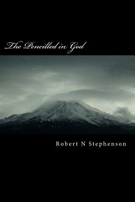 The Pencilled in God by Robert N. Stephenson