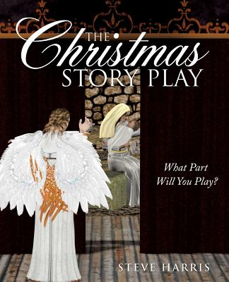 The Christmas Story Play - What Part Will You Play? by Steve Harris