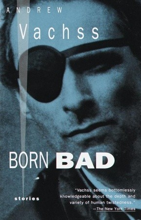 Born Bad: Collected Stories by Andrew Vachss