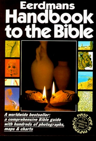 Eerdmans Handbook to the Bible: A Comprehensive Bible Guide with Hundreds of Photographs, Maps, and Charts by Pat Alexander, David Alexander