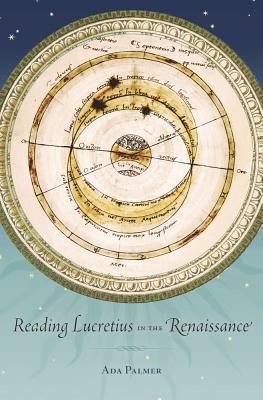 Reading Lucretius in the Renaissance by Ada Palmer