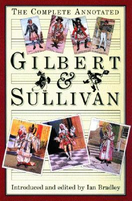 The Complete Annotated Gilbert & Sullivan by Ian Bradley, W.S. Gilbert