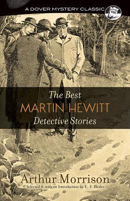The Best Martin Hewitt Detective Stories by Arthur Morrison