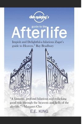 Dirk Quigby's Guide to the Afterlife: All you need to know to choose the right heaven by E. E. King