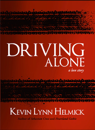 Driving Alone: A Love Story by Kevin Lynn Helmick