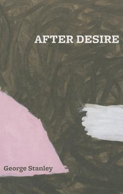 After Desire by George Stanley
