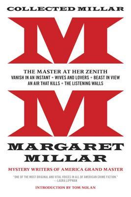 Collected Millar: The Master at Her Zenith: Vanish in an Instant; Wives and Lovers; Beast in View; An Air That Kills; The Listening Walls by Margaret Millar