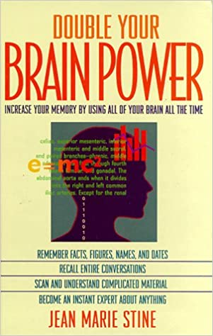 Double Your Brain Power: How to Use All of Your Brain All of the Time by Jean Marie Stine