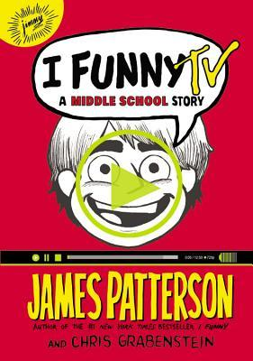 I Funny TV: A Middle School Story by Laura Park, Chris Grabenstein, James Patterson