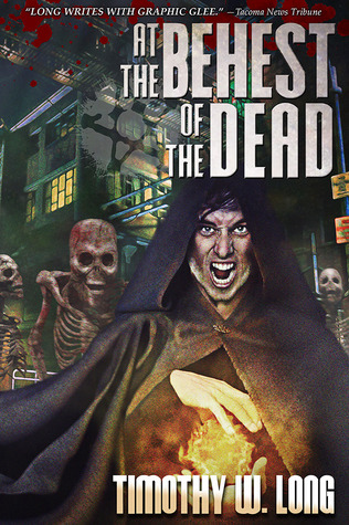 At the Behest of the Dead by Timothy W. Long