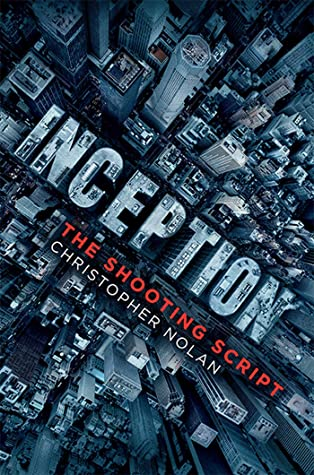 Inception: The Shooting Script by Christopher J. Nolan