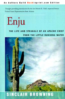 Enju: The Life and Struggle of an Apache Chief from the Little Running Water by Sinclair Browning