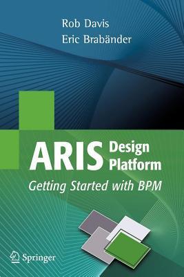 Aris Design Platform: Getting Started with Bpm by Rob Davis, Eric Brabander