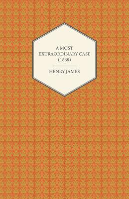 A Most Extraordinary Case (1868) by Henry James