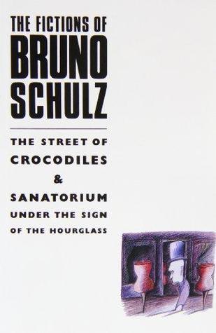 The Fictions of Bruno Schulz by Bruno Schulz, Celina Wieniewska