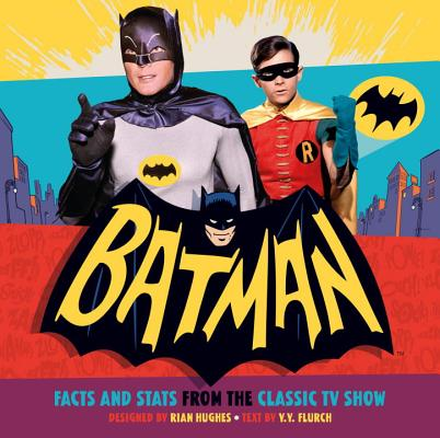 Batman: Facts and Stats from the Classic TV Show by Y. y. Flurch
