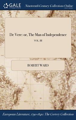 de Vere: Or, the Man of Independence; Vol. III by Robert Ward