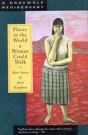 Places in the World a Woman Could Walk by Janet Kauffman