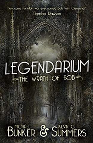 Legendarium: The Wrath of Bob by Kevin G. Summers, Michael Bunker