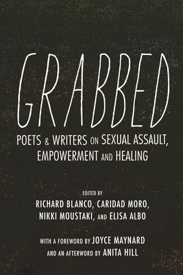 Grabbed: Poets & Writers on Sexual Assault, Empowerment & Healing by Richard Blanco