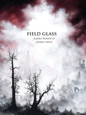 Field Glass by Joanna Ruocco, Joanna Howard