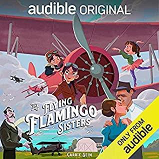 The Flying Flamingo Sisters by Carrie Seim, Bill Quinn, Kevin Pariseau, Jessica Almasy, Khristine Hvam, Gabriel Vaughan, Dina Pearlman