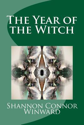 The Year of the Witch by Shannon Connor Winward