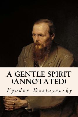 A Gentle Spirit (annotated) by Fyodor Dostoyevsky