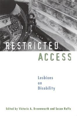 Restricted Access: Lesbians on Disability by Victoria A. Brownworth, Eli Clare, Susan Raffo