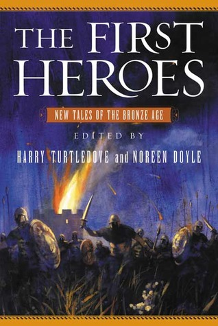 The First Heroes: New Tales of the Bronze Age by Noreen Doyle, Harry Turtledove