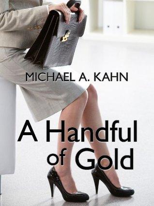 A Handful of Gold: Three Rachel Gold Short Stories by Michael A. Kahn