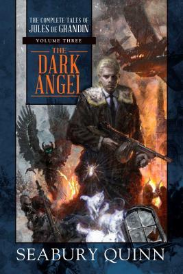 The Dark Angel, Volume 3: The Complete Tales of Jules de Grandin, Volume Three by Seabury Quinn