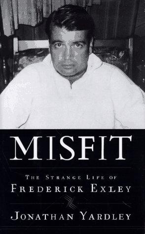 Misfit: The Strange Life of Frederick Exley by Jonathan Yardley