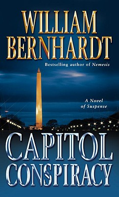 Capitol Conspiracy: A Novel of Suspense by William Bernhardt
