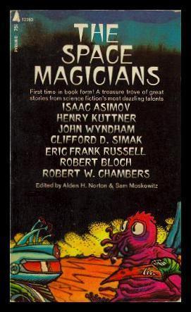 The Space Magicians by John Wyndham, Sam Moskowitz, Robert W. Chambers, Robert Bloch, Isaac Asimov, Clifford D. Simak, Henry Kuttner, Eric Frank Russell, Alden H. Norton